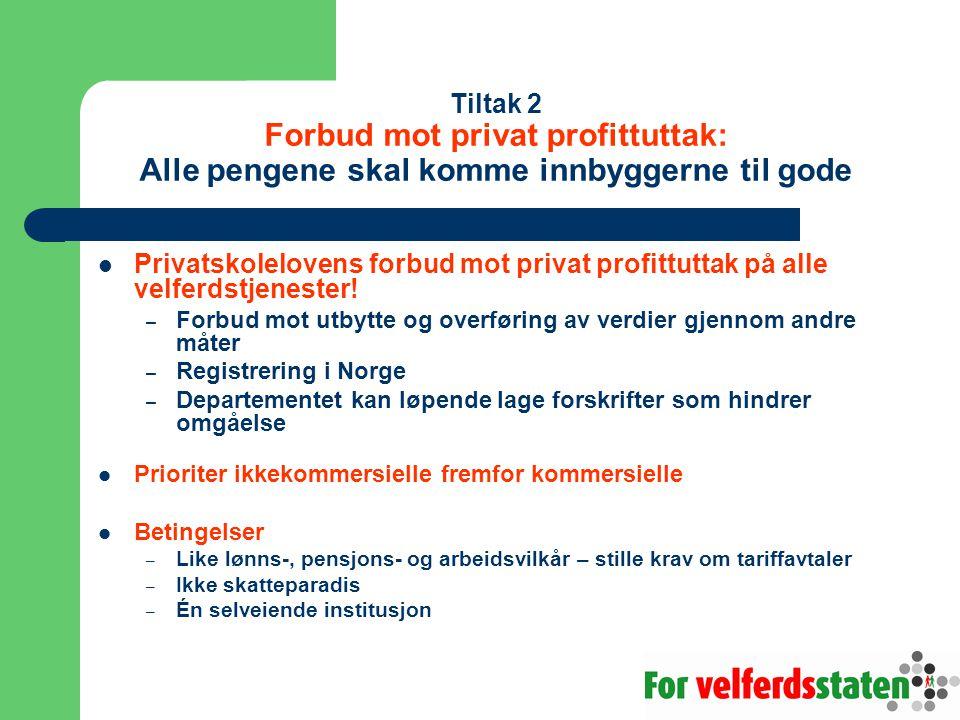 Tiltak 2 Forbud mot privat profittuttak: Alle pengene skal komme innbyggerne til gode  Privatskolelovens forbud mot privat profittuttak på alle velfe