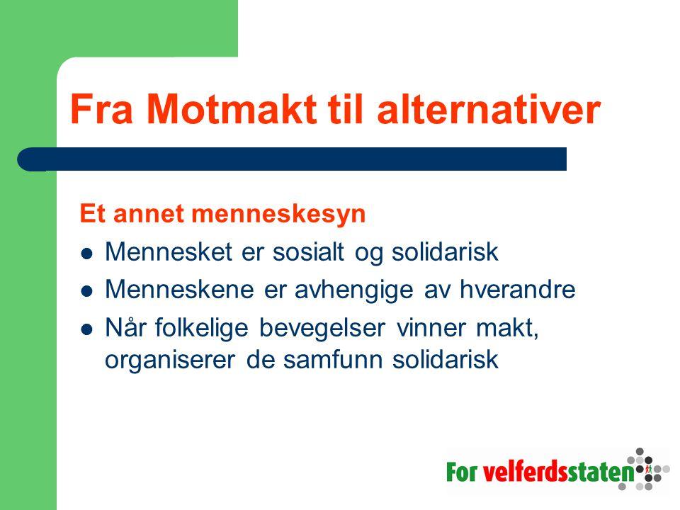 Fra Motmakt til alternativer Et annet menneskesyn  Mennesket er sosialt og solidarisk  Menneskene er avhengige av hverandre  Når folkelige bevegelser vinner makt, organiserer de samfunn solidarisk