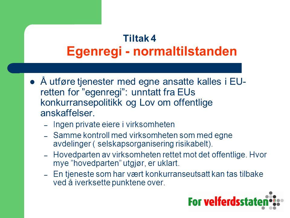 """Tiltak 4 Egenregi - normaltilstanden  Å utføre tjenester med egne ansatte kalles i EU- retten for """"egenregi"""": unntatt fra EUs konkurransepolitikk og"""