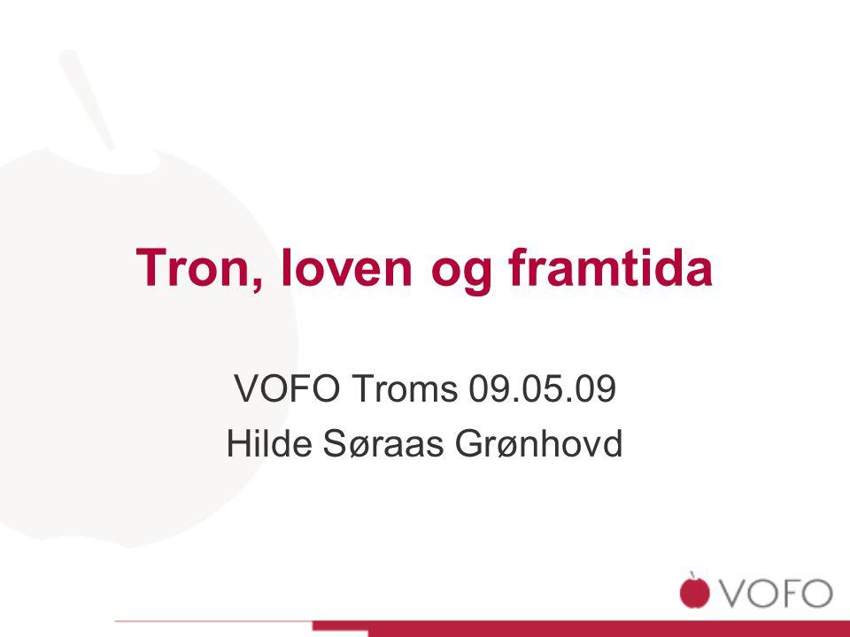 Tron, loven og framtida VOFO Troms 09.05.09 Hilde Søraas Grønhovd