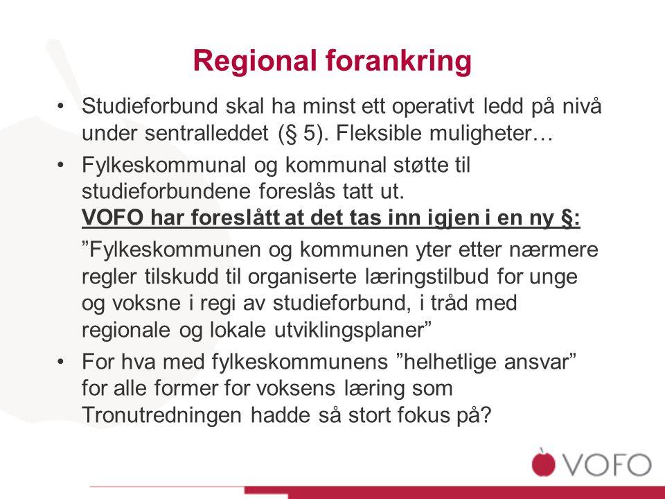 Regional forankring •Studieforbund skal ha minst ett operativt ledd på nivå under sentralleddet (§ 5). Fleksible muligheter… •Fylkeskommunal og kommun