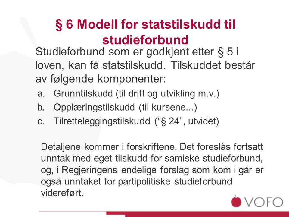 § 6 Modell for statstilskudd til studieforbund Studieforbund som er godkjent etter § 5 i loven, kan få statstilskudd. Tilskuddet består av følgende ko