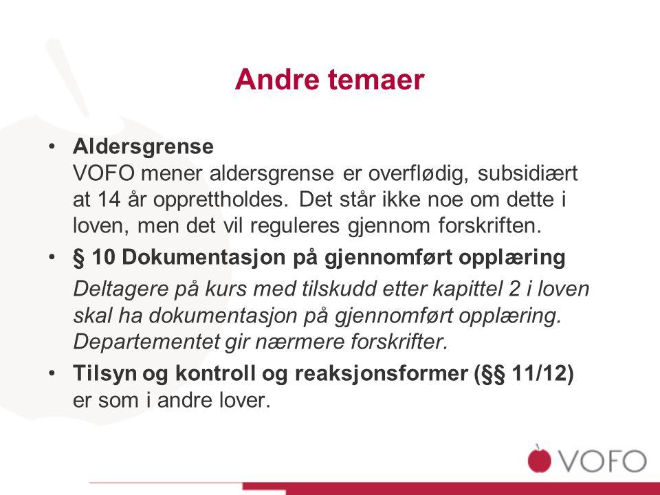 Andre temaer •Aldersgrense VOFO mener aldersgrense er overflødig, subsidiært at 14 år opprettholdes. Det står ikke noe om dette i loven, men det vil r