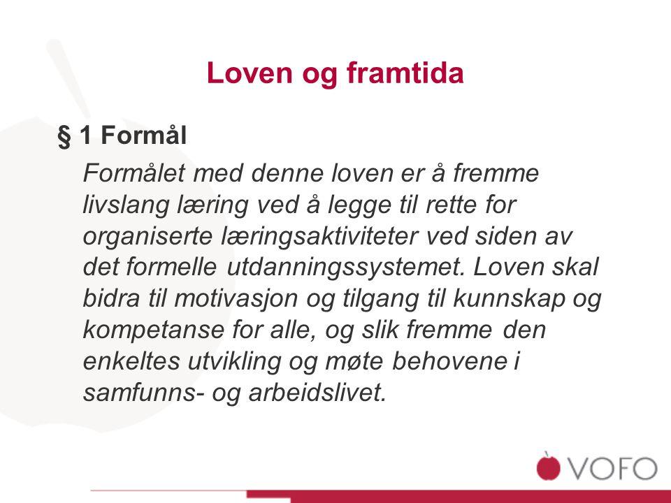 Loven og framtida § 1 Formål Formålet med denne loven er å fremme livslang læring ved å legge til rette for organiserte læringsaktiviteter ved siden av det formelle utdanningssystemet.