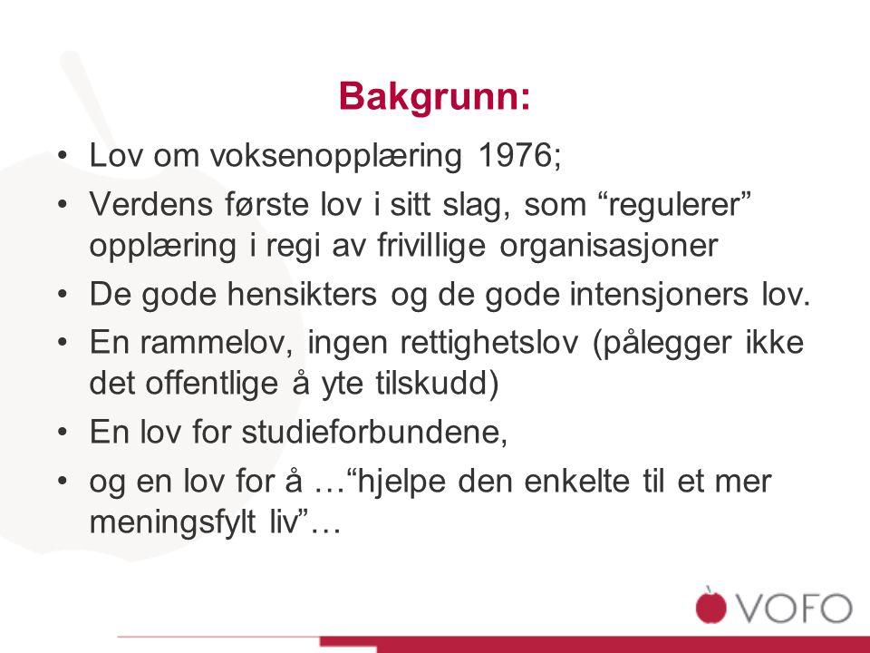 """Bakgrunn: •Lov om voksenopplæring 1976; •Verdens første lov i sitt slag, som """"regulerer"""" opplæring i regi av frivillige organisasjoner •De gode hensik"""