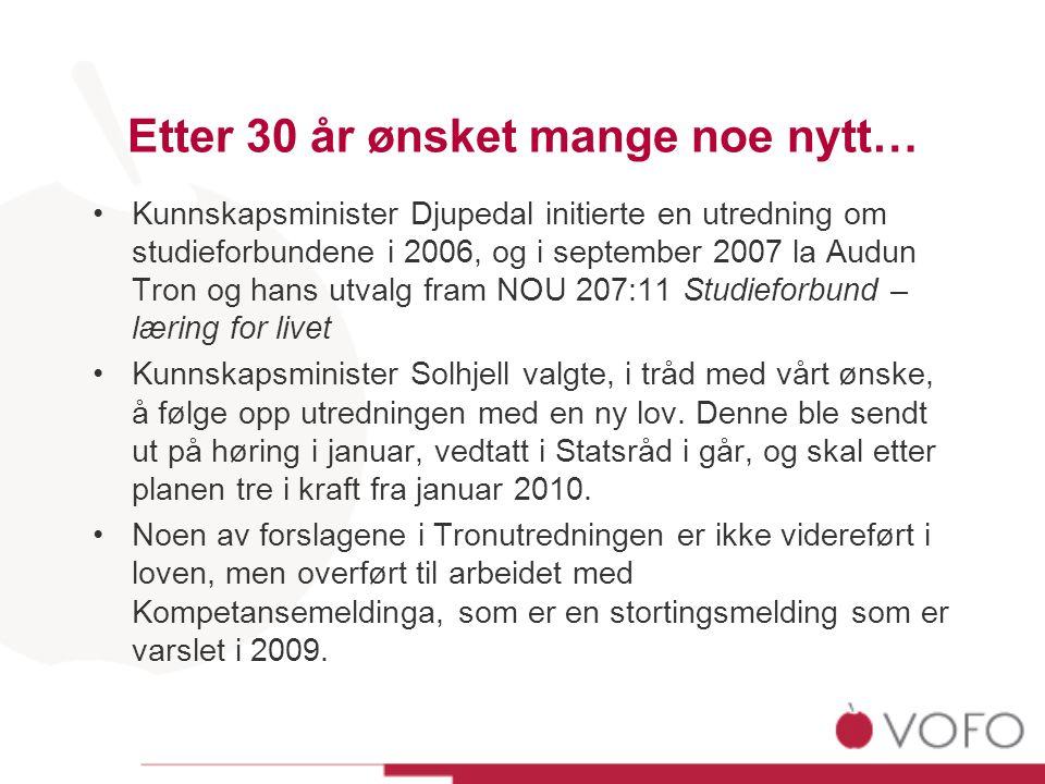 Etter 30 år ønsket mange noe nytt… •Kunnskapsminister Djupedal initierte en utredning om studieforbundene i 2006, og i september 2007 la Audun Tron og