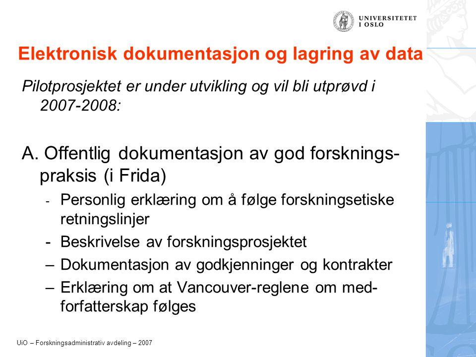 UiO – Forskningsadministrativ avdeling – 2007 Elektronisk dokumentasjon og lagring av data Pilotprosjektet er under utvikling og vil bli utprøvd i 2007-2008: A.