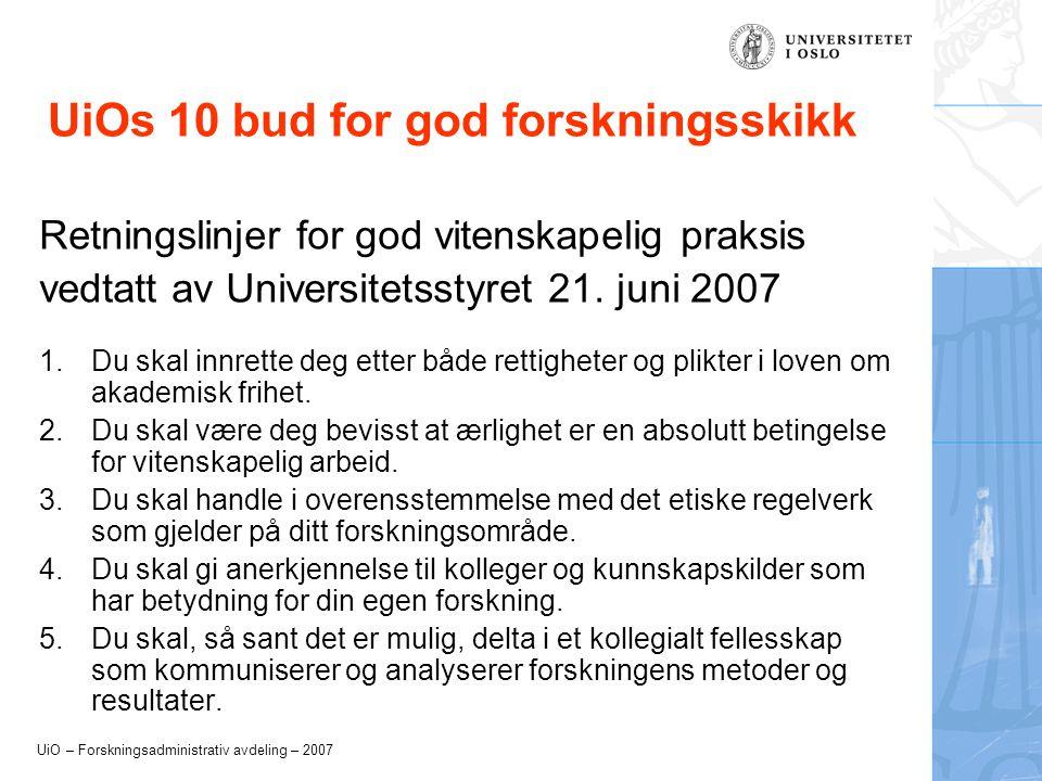 UiO – Forskningsadministrativ avdeling – 2007 UiOs 10 bud for god forskningsskikk Retningslinjer for god vitenskapelig praksis vedtatt av Universitetsstyret 21.