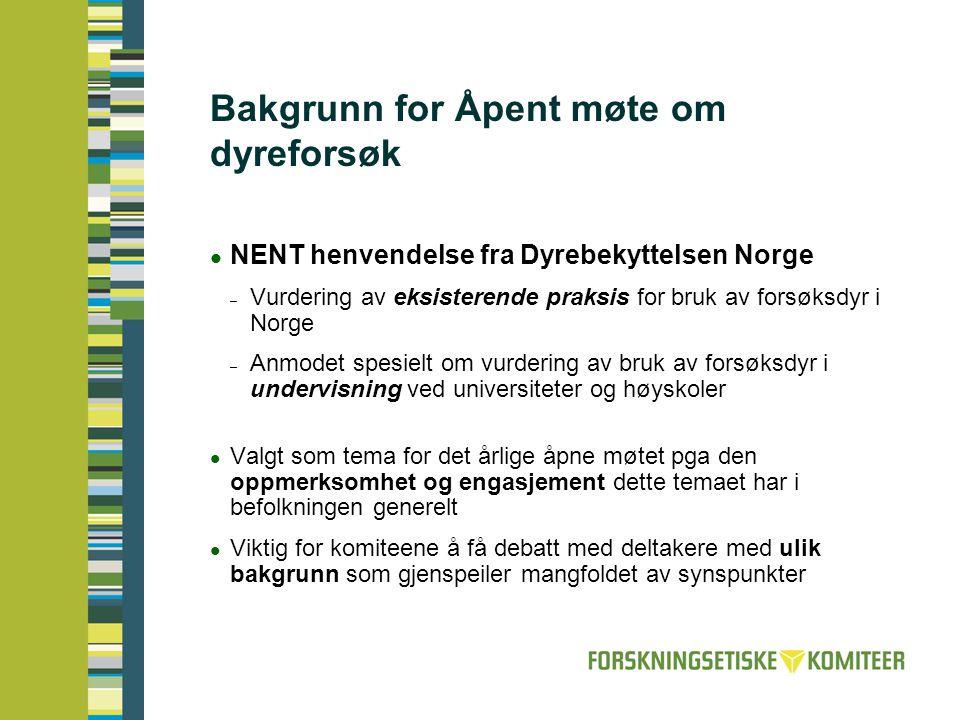 Bakgrunn for Åpent møte om dyreforsøk  NENT henvendelse fra Dyrebekyttelsen Norge – Vurdering av eksisterende praksis for bruk av forsøksdyr i Norge