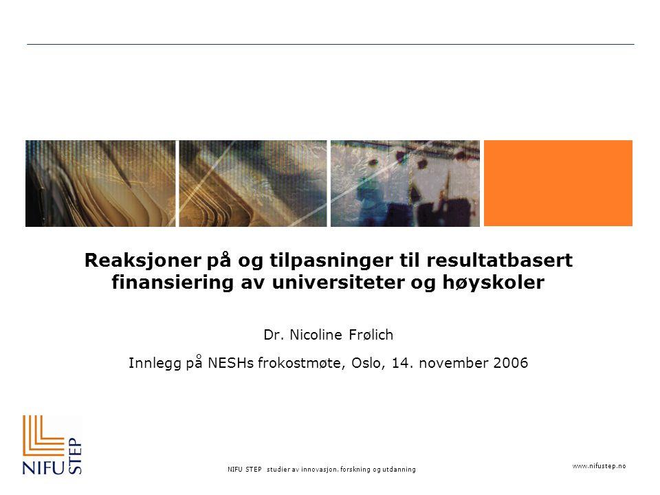 www.nifustep.no NIFU STEP studier av innovasjon, forskning og utdanning Reaksjoner på og tilpasninger til resultatbasert finansiering av universiteter og høyskoler Dr.