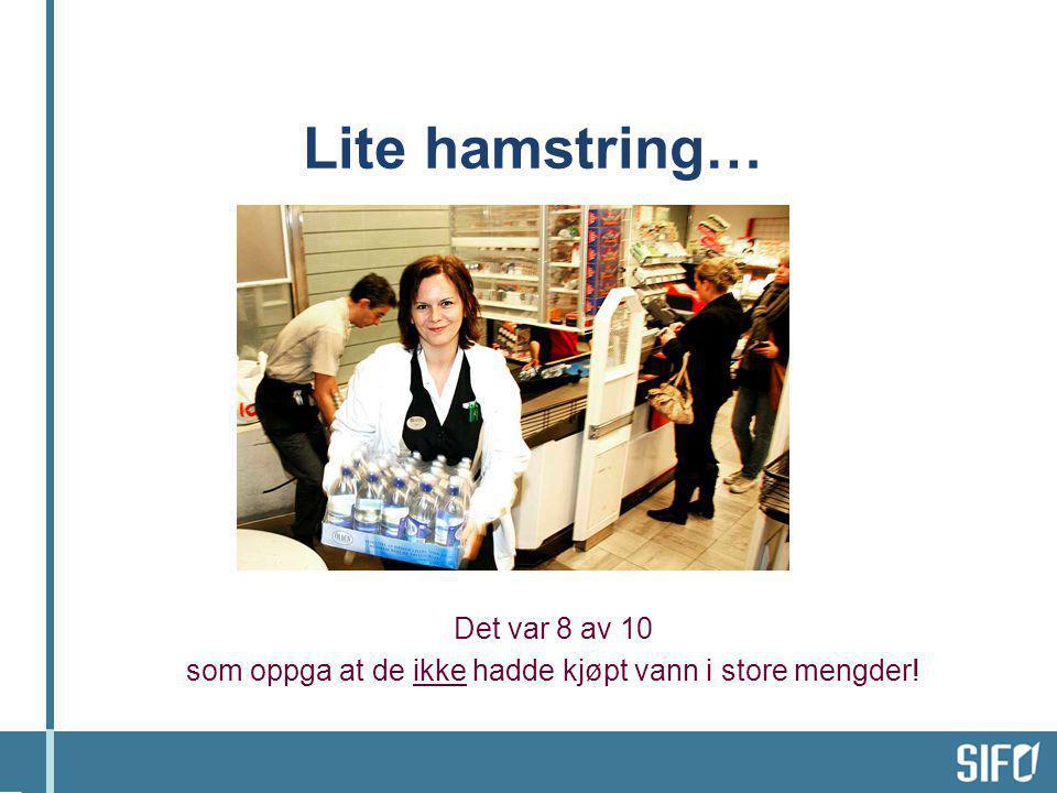 Lite hamstring… Det var 8 av 10 som oppga at de ikke hadde kjøpt vann i store mengder!