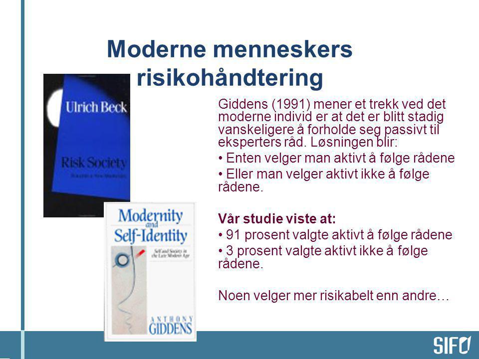 Moderne menneskers risikohåndtering Giddens (1991) mener et trekk ved det moderne individ er at det er blitt stadig vanskeligere å forholde seg passivt til eksperters råd.