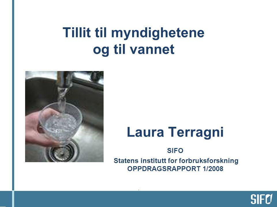 Tillit til myndighetene og til vannet Laura Terragni SIFO Statens institutt for forbruksforskning OPPDRAGSRAPPORT 1/2008