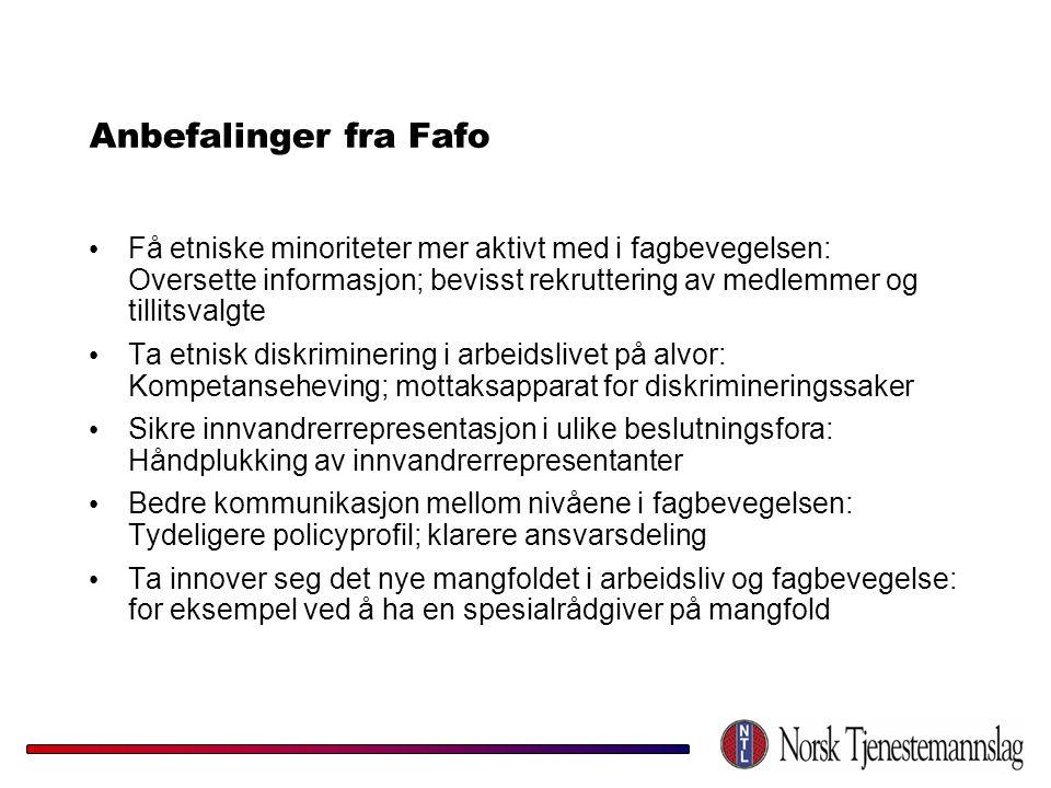 Anbefalinger fra Fafo • Få etniske minoriteter mer aktivt med i fagbevegelsen: Oversette informasjon; bevisst rekruttering av medlemmer og tillitsvalg