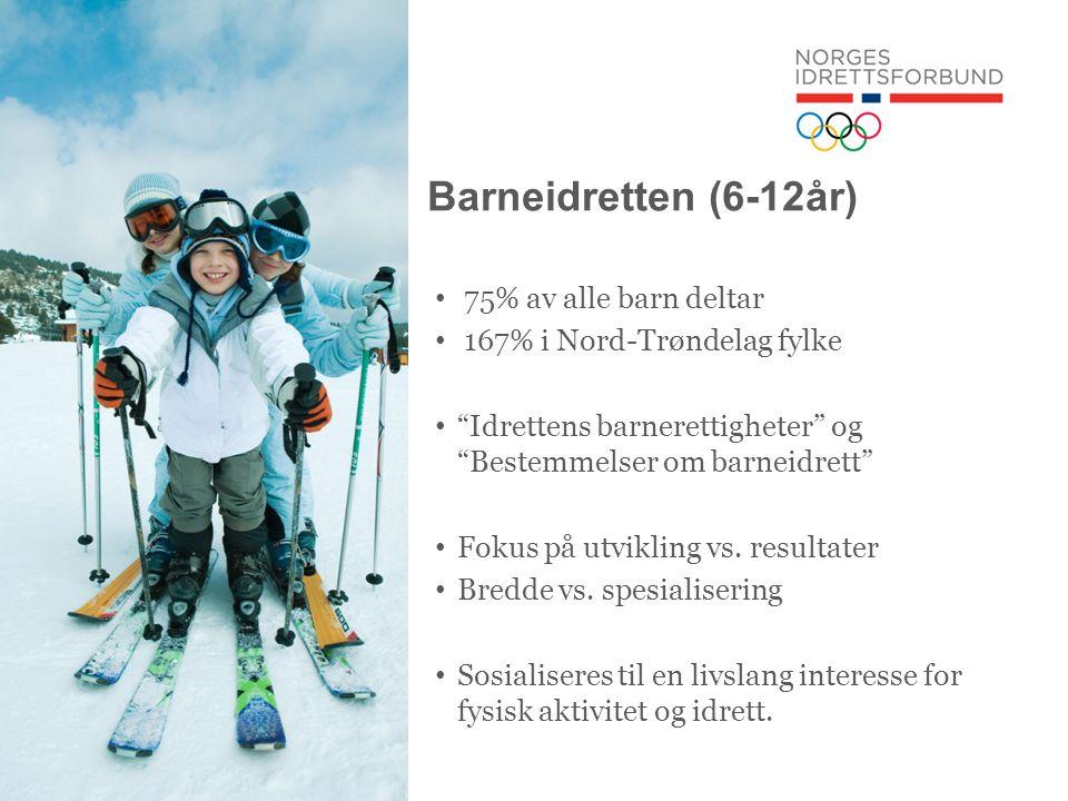 Barneidretten (6-12år) • 75% av alle barn deltar • 167% i Nord-Trøndelag fylke • Idrettens barnerettigheter og Bestemmelser om barneidrett • Fokus på utvikling vs.