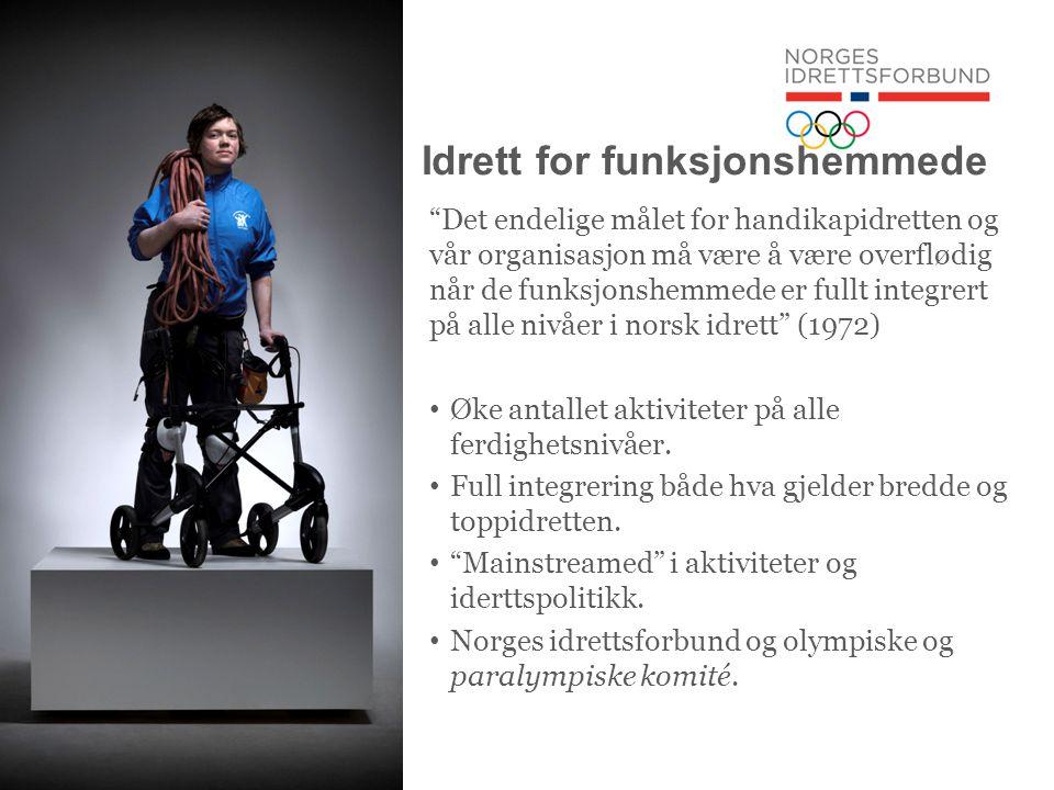 Idrett for funksjonshemmede Det endelige målet for handikapidretten og vår organisasjon må være å være overflødig når de funksjonshemmede er fullt integrert på alle nivåer i norsk idrett (1972) • Øke antallet aktiviteter på alle ferdighetsnivåer.