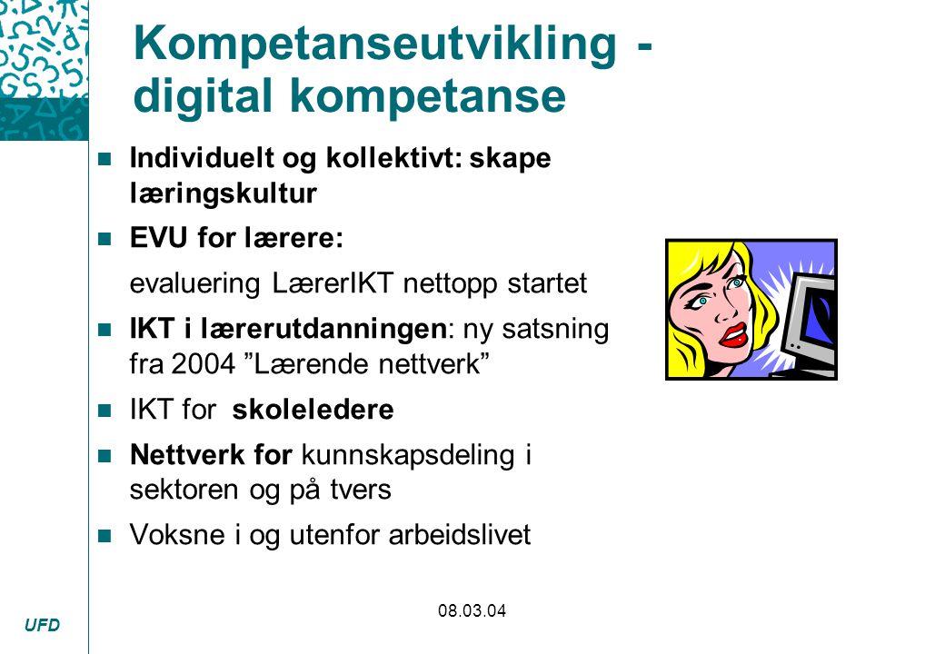 UFD 08.03.04 Kompetanseutvikling - digital kompetanse n Individuelt og kollektivt: skape læringskultur n EVU for lærere: evaluering LærerIKT nettopp s