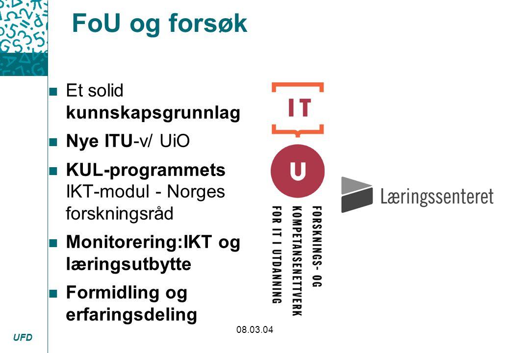 UFD 08.03.04 FoU og forsøk n Et solid kunnskapsgrunnlag n Nye ITU-v/ UiO n KUL-programmets IKT-modul - Norges forskningsråd n Monitorering:IKT og læri
