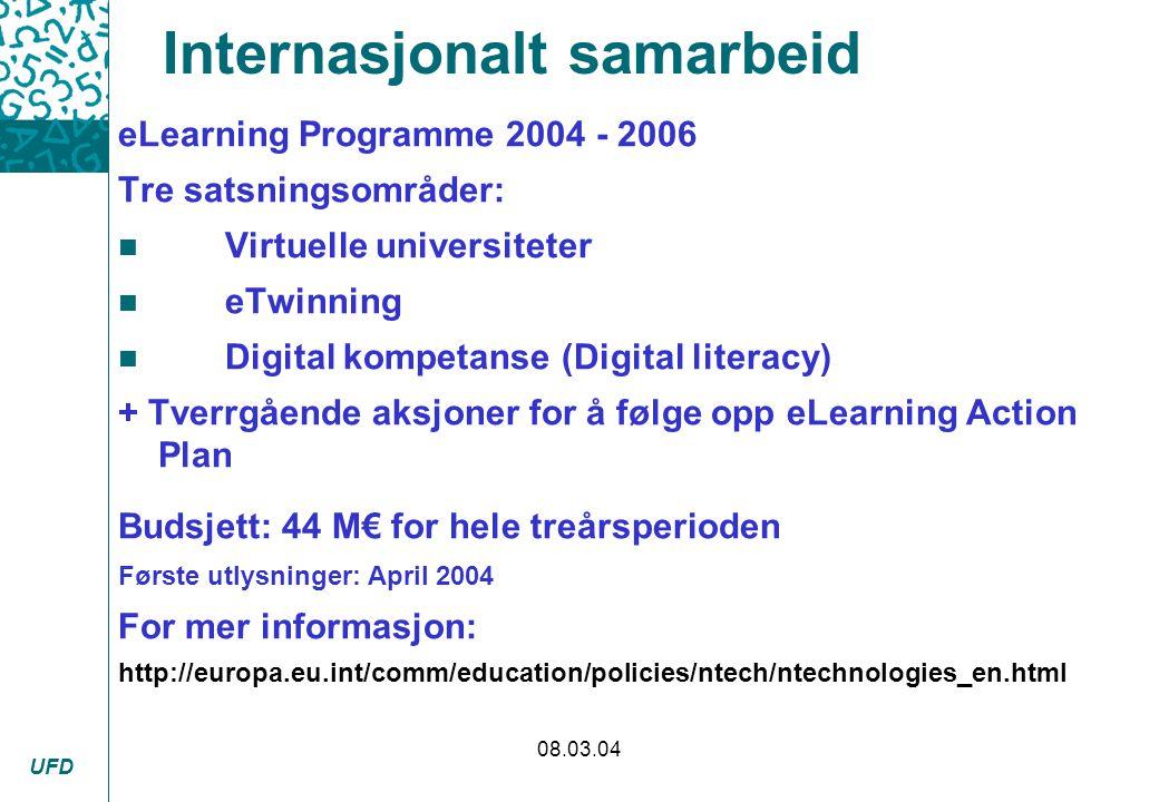 UFD 08.03.04 Internasjonalt samarbeid eLearning Programme 2004 - 2006 Tre satsningsområder: n Virtuelle universiteter n eTwinning n Digital kompetanse