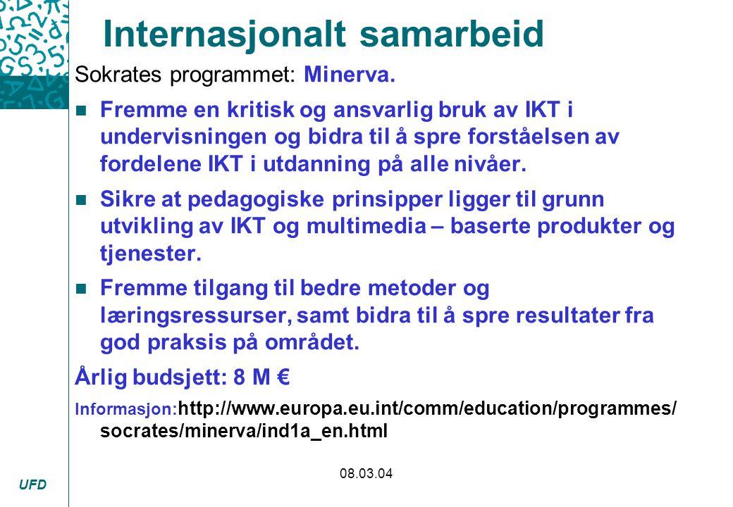 UFD 08.03.04 Internasjonalt samarbeid Sokrates programmet: Minerva. n Fremme en kritisk og ansvarlig bruk av IKT i undervisningen og bidra til å spre