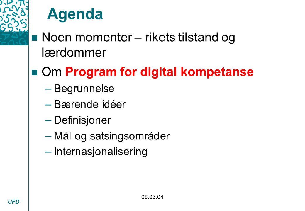 UFD 08.03.04 Agenda n Noen momenter – rikets tilstand og lærdommer n Om Program for digital kompetanse – Begrunnelse – Bærende idéer – Definisjoner –