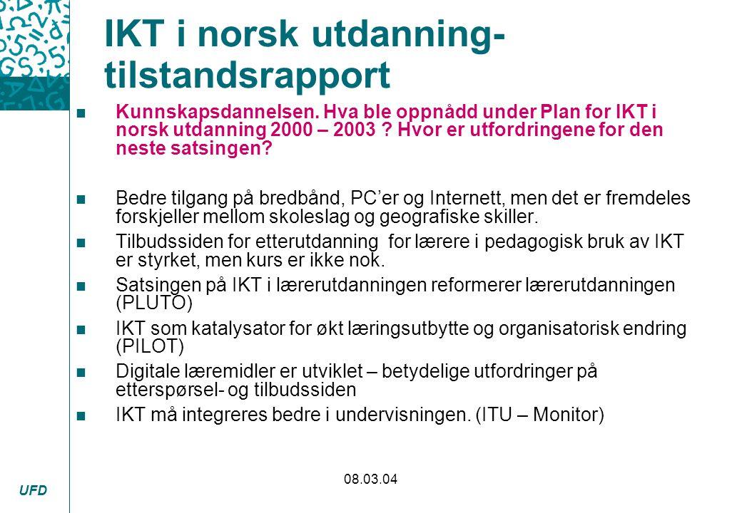 UFD 08.03.04 IKT i norsk utdanning- tilstandsrapport n Kunnskapsdannelsen. Hva ble oppnådd under Plan for IKT i norsk utdanning 2000 – 2003 ? Hvor er