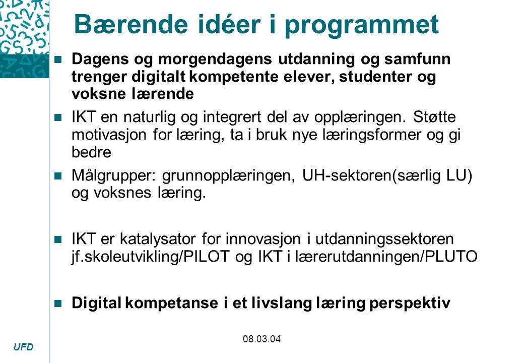 UFD 08.03.04 Bærende idéer i programmet n Dagens og morgendagens utdanning og samfunn trenger digitalt kompetente elever, studenter og voksne lærende