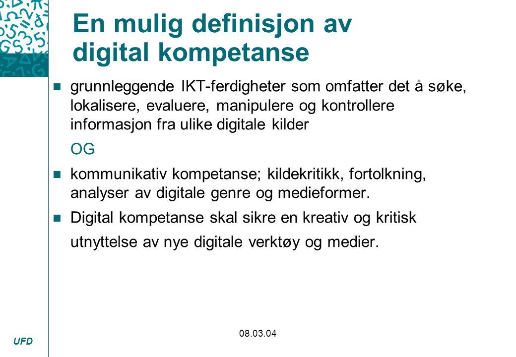 UFD 08.03.04 En mulig definisjon av digital kompetanse n grunnleggende IKT-ferdigheter som omfatter det å søke, lokalisere, evaluere, manipulere og ko