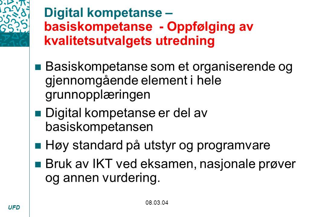 UFD 08.03.04 Digital kompetanse – basiskompetanse - Oppfølging av kvalitetsutvalgets utredning n Basiskompetanse som et organiserende og gjennomgående