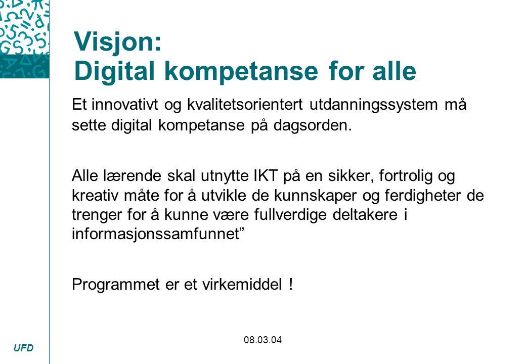 UFD 08.03.04 Visjon: Digital kompetanse for alle Et innovativt og kvalitetsorientert utdanningssystem må sette digital kompetanse på dagsorden. Alle l