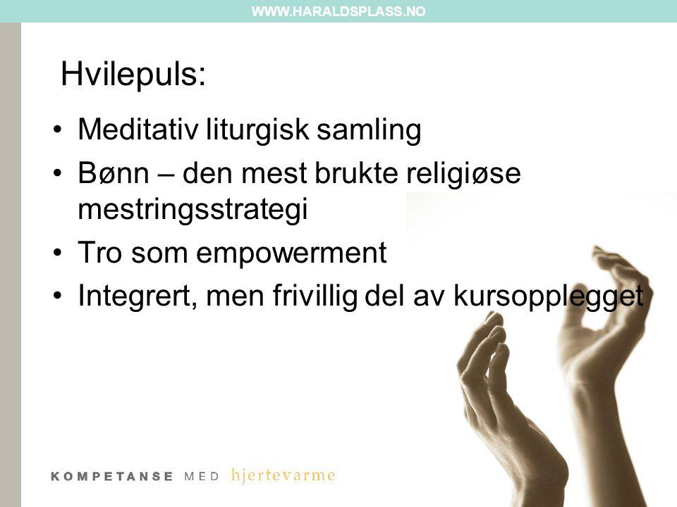 WWW.HARALDSPLASS.NO Hvilepuls: •Meditativ liturgisk samling •Bønn – den mest brukte religiøse mestringsstrategi •Tro som empowerment •Integrert, men frivillig del av kursopplegget