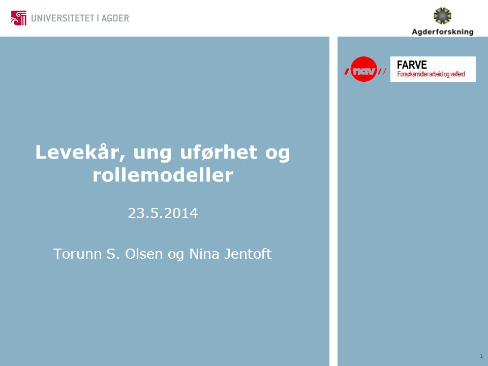 Levekår, ung uførhet og rollemodeller 23.5.2014 Torunn S. Olsen og Nina Jentoft 1