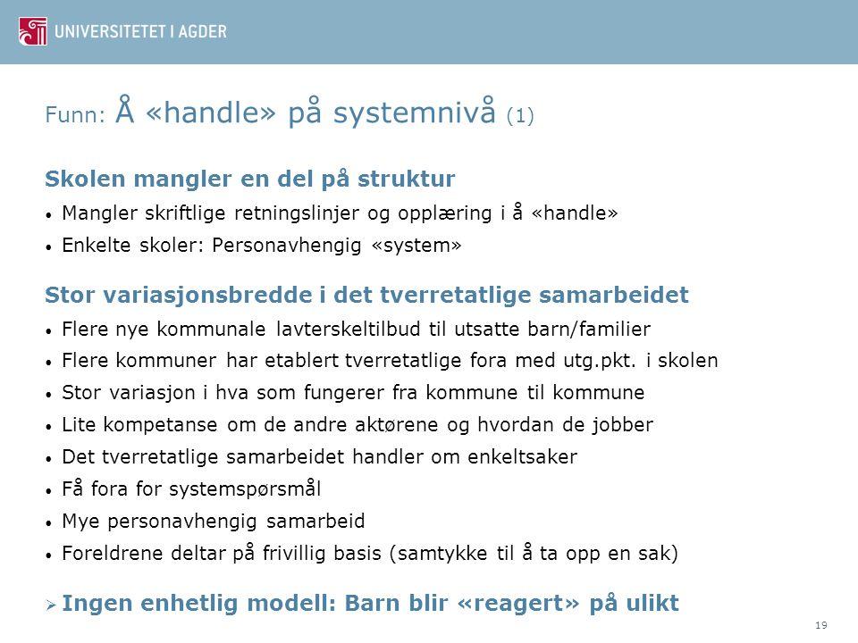 Funn: Å «handle» på systemnivå (1) Skolen mangler en del på struktur • Mangler skriftlige retningslinjer og opplæring i å «handle» • Enkelte skoler: P
