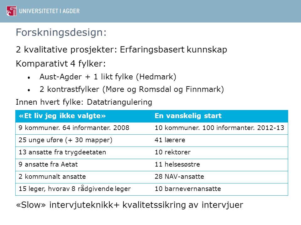 Forskningsdesign: 2 kvalitative prosjekter: Erfaringsbasert kunnskap Komparativt 4 fylker: • Aust-Agder + 1 likt fylke (Hedmark) • 2 kontrastfylker (M