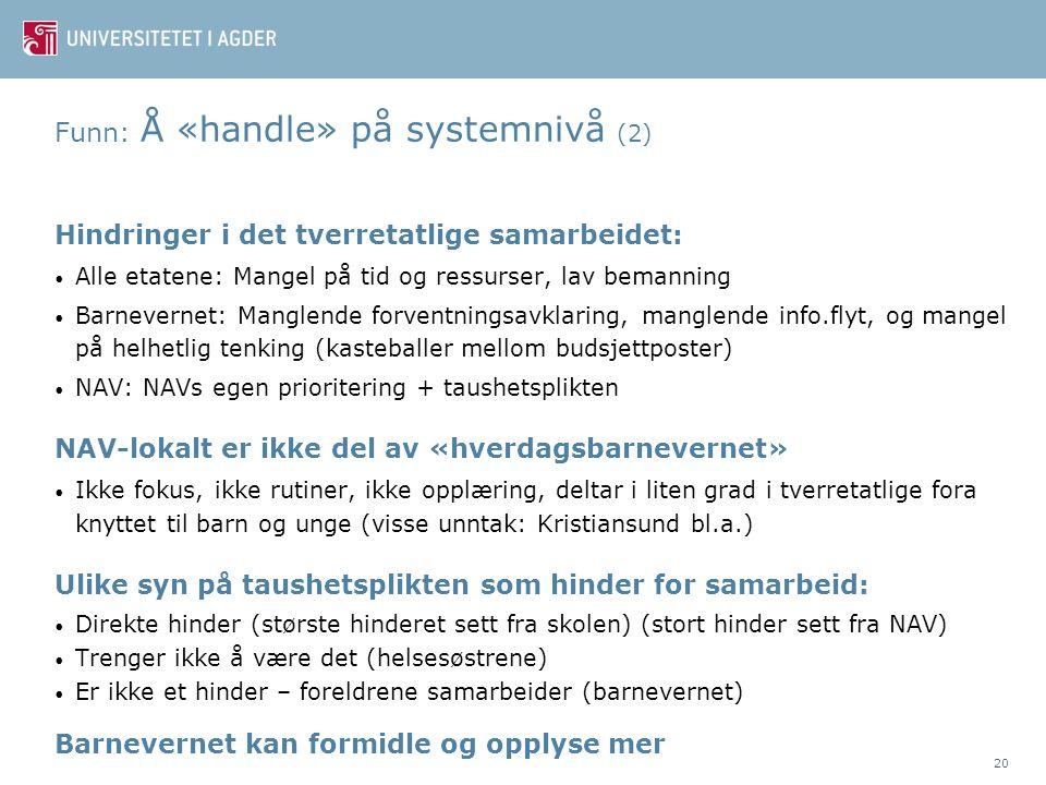 Funn: Å «handle» på systemnivå (2) Hindringer i det tverretatlige samarbeidet: • Alle etatene: Mangel på tid og ressurser, lav bemanning • Barnevernet