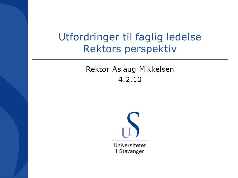 Utfordringer til faglig ledelse Rektors perspektiv Rektor Aslaug Mikkelsen 4.2.10