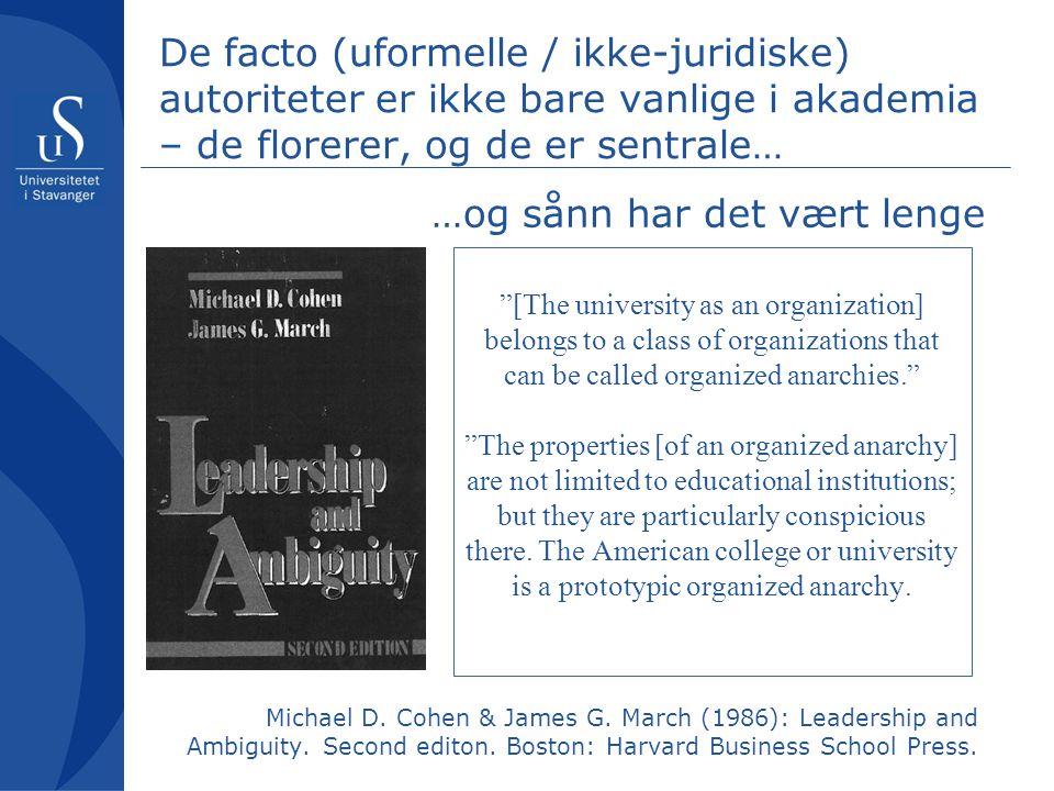 """De facto (uformelle / ikke-juridiske) autoriteter er ikke bare vanlige i akademia – de florerer, og de er sentrale… """"[The university as an organizatio"""