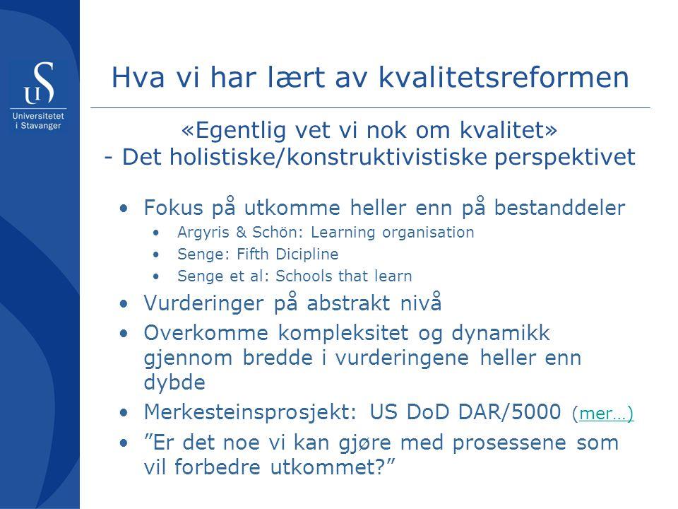 Hva vi har lært av kvalitetsreformen «Egentlig vet vi nok om kvalitet» - Det holistiske/konstruktivistiske perspektivet •Fokus på utkomme heller enn p