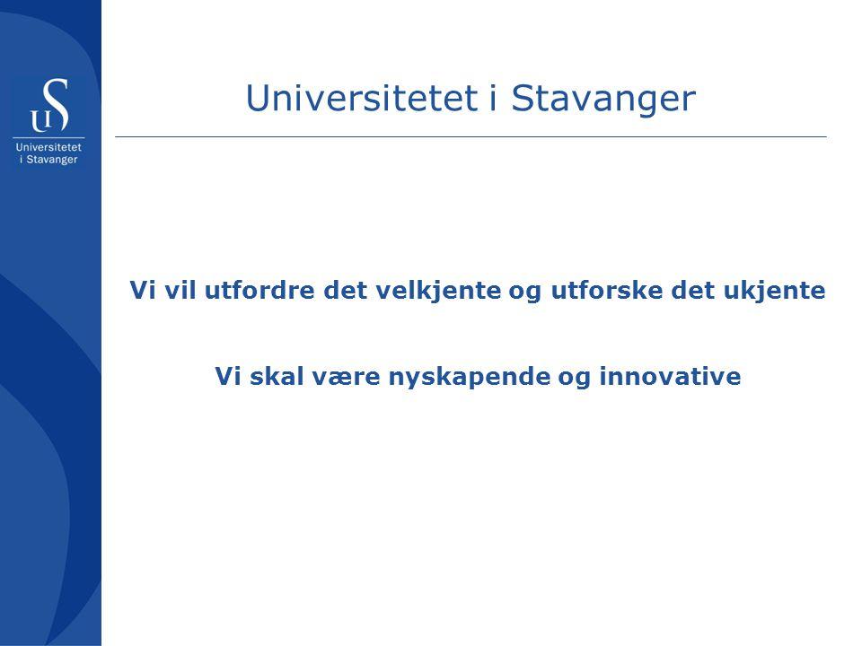 Vi vil utfordre det velkjente og utforske det ukjente Vi skal være nyskapende og innovative Universitetet i Stavanger