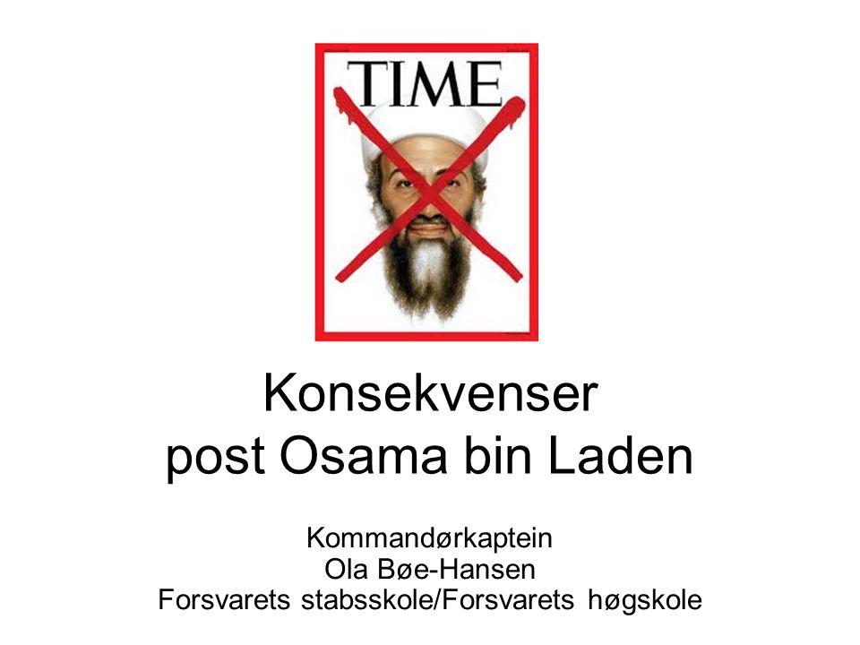 Konsekvenser post Osama bin Laden Kommandørkaptein Ola Bøe-Hansen Forsvarets stabsskole/Forsvarets høgskole