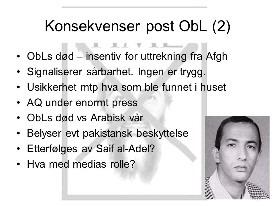 Konsekvenser post ObL (2) •ObLs død – insentiv for uttrekning fra Afgh •Signaliserer sårbarhet.