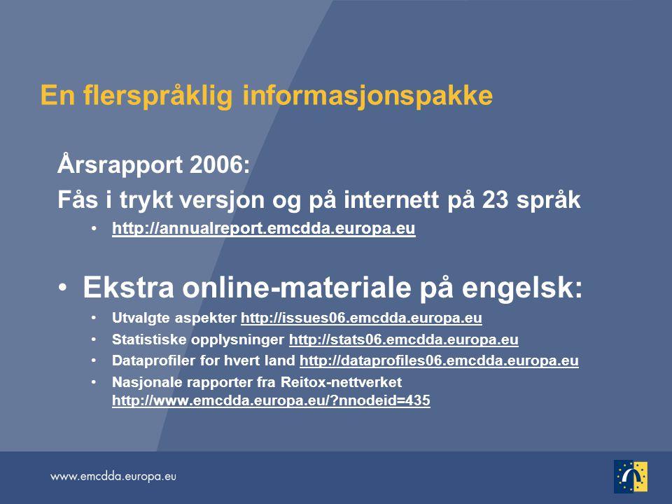 En flerspråklig informasjonspakke Årsrapport 2006: Fås i trykt versjon og på internett på 23 språk •http://annualreport.emcdda.europa.eu •Ekstra onlin