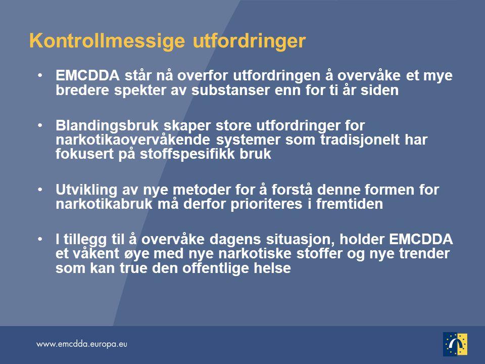 Kontrollmessige utfordringer •EMCDDA står nå overfor utfordringen å overvåke et mye bredere spekter av substanser enn for ti år siden •Blandingsbruk s