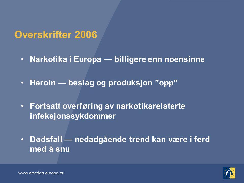 """Overskrifter 2006 •Narkotika i Europa — billigere enn noensinne •Heroin — beslag og produksjon """"opp"""" •Fortsatt overføring av narkotikarelaterte infeks"""
