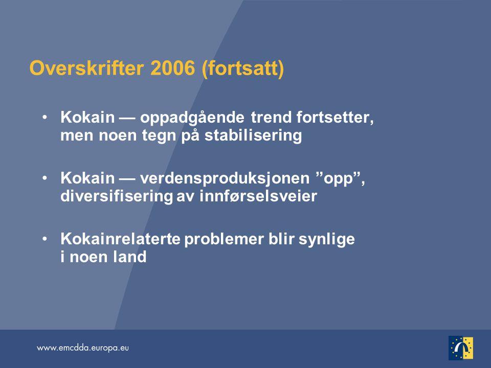 """Overskrifter 2006 (fortsatt) •Kokain — oppadgående trend fortsetter, men noen tegn på stabilisering •Kokain — verdensproduksjonen """"opp"""", diversifiseri"""