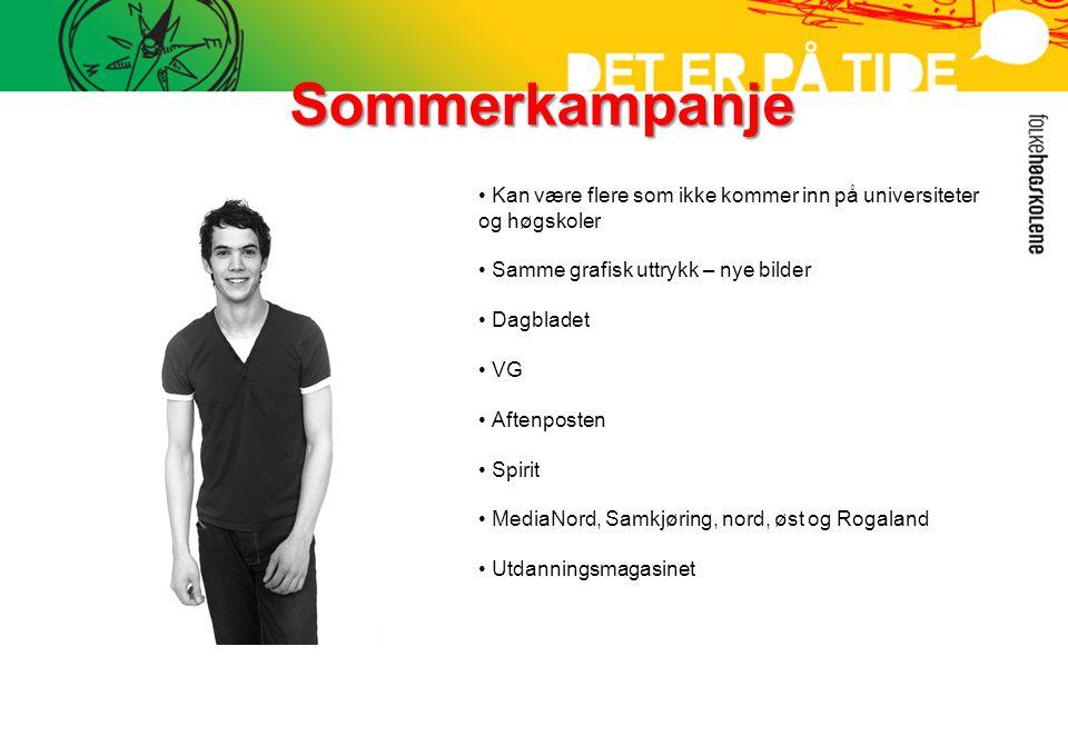 Sommerkampanje • Kan være flere som ikke kommer inn på universiteter og høgskoler • Samme grafisk uttrykk – nye bilder • Dagbladet • VG • Aftenposten