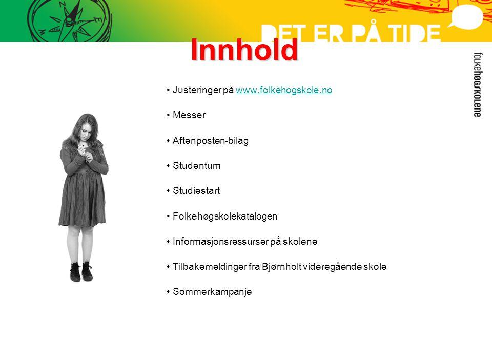 Innhold • Justeringer på www.folkehogskole.nowww.folkehogskole.no • Messer • Aftenposten-bilag • Studentum • Studiestart • Folkehøgskolekatalogen • In