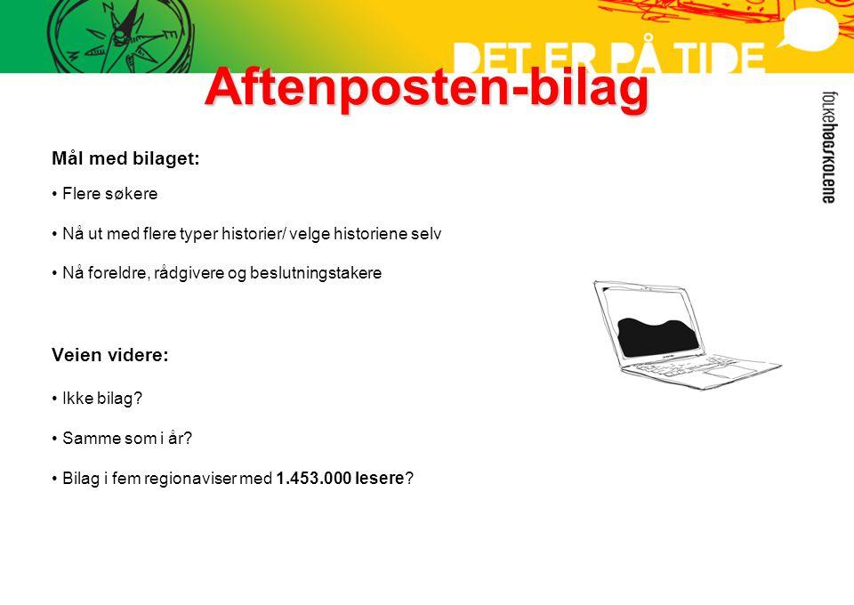 Aftenposten-bilag Mål med bilaget: • Flere søkere • Nå ut med flere typer historier/ velge historiene selv • Nå foreldre, rådgivere og beslutningstake
