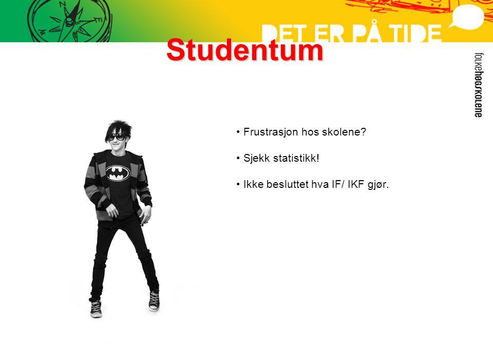 Studentum • Frustrasjon hos skolene? • Sjekk statistikk! • Ikke besluttet hva IF/ IKF gjør.