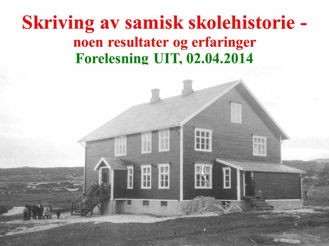 Skriving av samisk skolehistorie - noen resultater og erfaringer Forelesning UIT, 02.04.2014